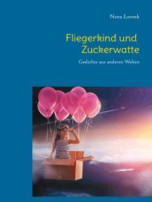 Fliegerkind und Zuckerwatte: Gedichte aus anderen Welten