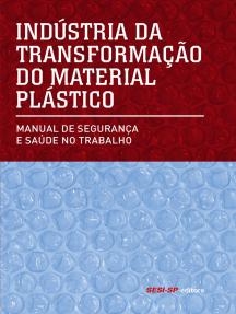 Indústria da transformação do material plástico: Manual de segurança e saúde no trabalho