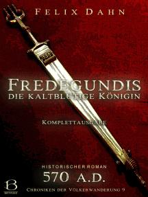 Fredegundis: Die kaltblütige Königin. Komplettausgabe (Historischer Roman: 570 A.D.)