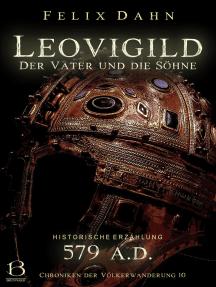 Leovigild: Der Vater und die Söhne (Historische Erzählung: 579 A.D.)