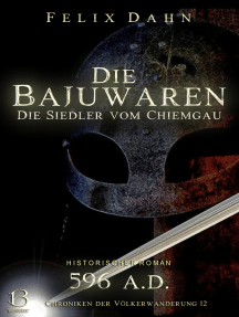 Die Bajuwaren: Die Siedler vom Chiemgau (Historischer Roman: 596 A.D.)