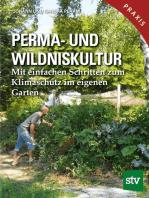 Perma- und Wildniskultur: Mit einfachen Schritten zum Klimaschutz im eigenen Garten