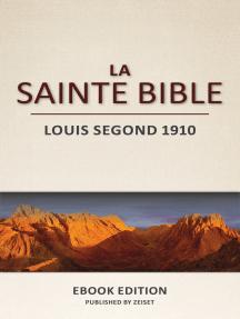La Sainte Bible: Louis Segond 1910 (L'Ancien et le Nouveau Testament)