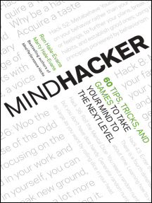 Mindhacker: 60 Tips, Tricks, and Games to Take Your Mind to the Next Level
