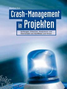 Crash-Management in Projekten: Vorbeugen, Erkennen, Analysieren und Überwinden von Konflikten und Krisen