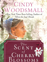 The Scent of Cherry Blossoms by Cindy Woodsmall (Chapter 1 Excerpt)