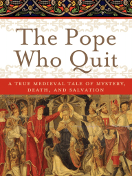 The Pope Who Quit by Jon Sweeney (Part 1)